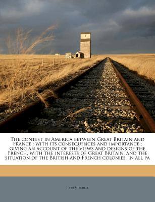 Nabu Press The Contest in America Between Great Britain and France: With Its Consequences and Importance; Giving an Account of the Views an at Sears.com
